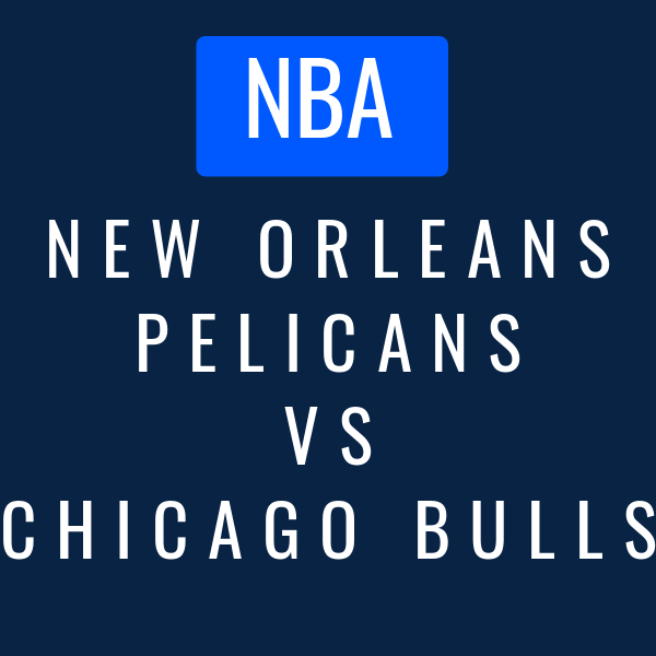 New Orleans Pelicans VS Chicago Bulls