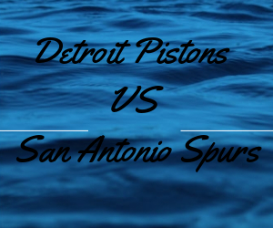 Detroit Pistons VS San Antonio Spurs