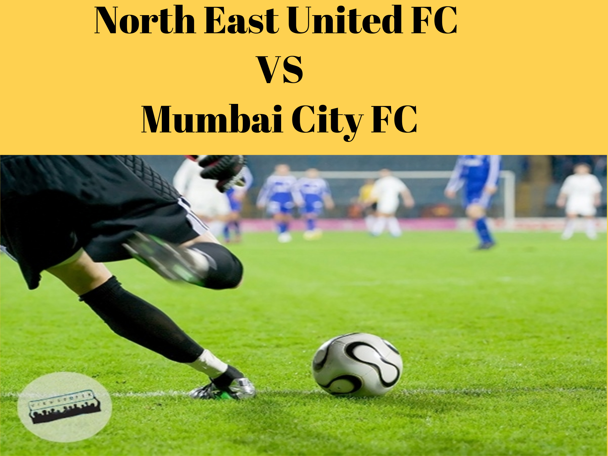 North East United FC VS Mumbai City FC